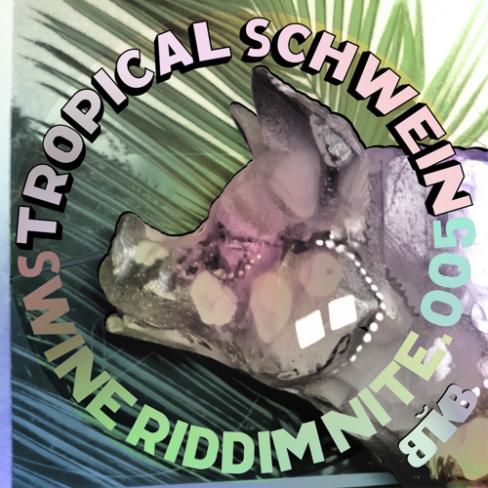 Swine Riddim Nite 005: Tropical Schwine