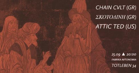 Chain Cult / Skotodini / Attic Ted