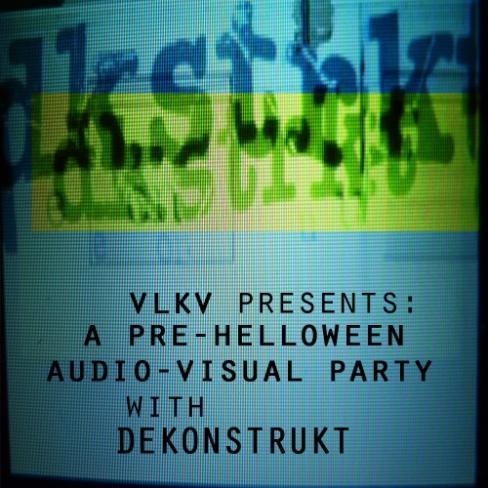 Pre-helloween audio-visual party with DEKONSTRUKT