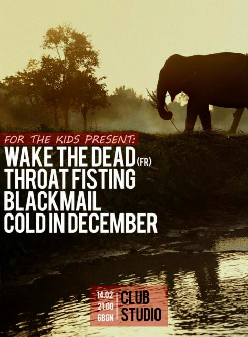 Wake The Dead / Cold in December / Blackmail / Throat Fisting